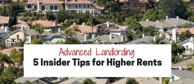 Advanced Landlording: 5 Insider Tips for Higher Rents