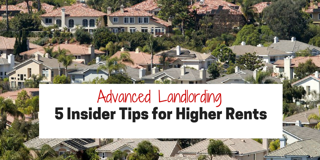 Advanced Landlording: 5 Insider Tips for Higher Rents