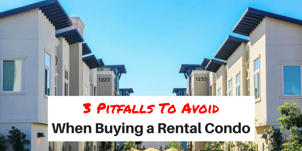3 Pitfalls To Avoid When Buying A Rental Condo